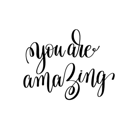 You are amazing black and white modern brush calligraphy Illustration