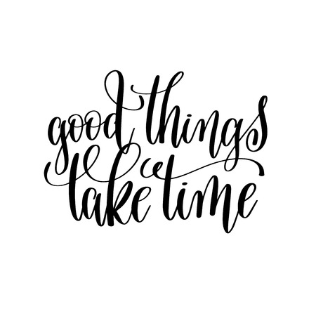 Good things take time black and white modern brush calligraphy Stock Vector - 82350104