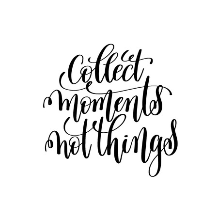 collect moments not things black and white handwritten lettering