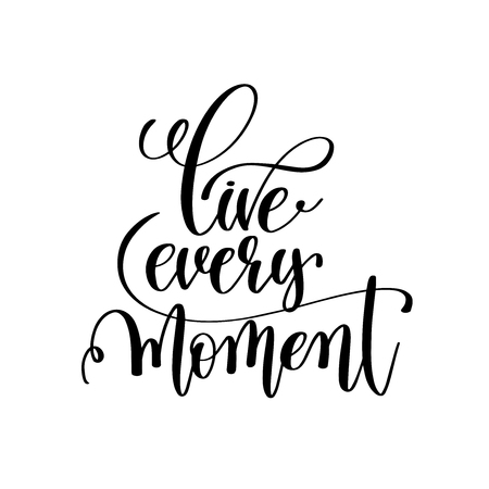 live every moment black and white handwritten lettering positive
