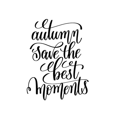 overly: autumn save the best moments black and white handwritten letteri