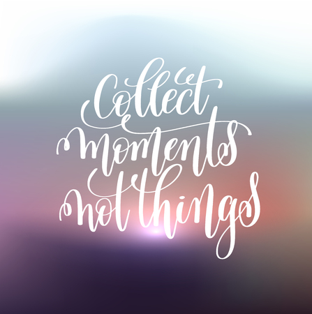 collect: collect moments not things handwritten lettering positive quote Illustration