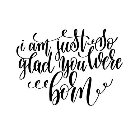 i am just so glad you were born black and white hand lettering