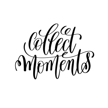 collect: collect moment black and white hand lettering inscription