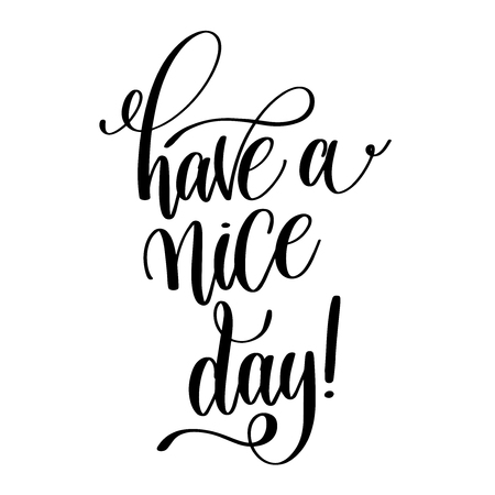 have a nice day black and white hand lettering inscription