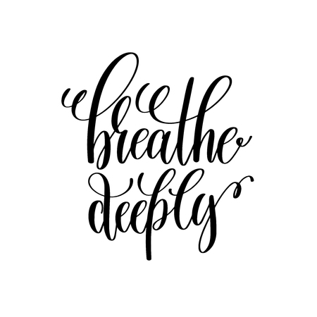 Breathe deeply black and white hand written lettering positive quote, motivation and inspiration modern calligraphy phrase, printable wall art poster, vector illustration Illustration