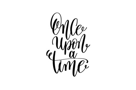 once upon a time - black and white hand lettering inscription magical dreams positive quote to poster, greeting card, t-shirt or mug design, calligraphy vector illustration