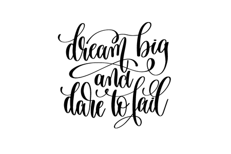 dream big and dare to fail - black and white hand lettering insc