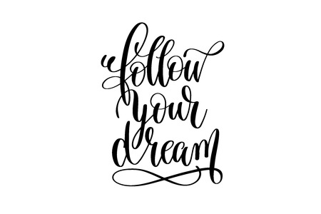 follow your dreams - black and white hand lettering inscription