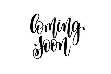 coming soon - hand lettering inscription, modern brush calligraphy positive quote isolated on white background, vector illustration Vectores