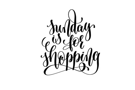 sunday is for shopping - hand lettering motivational quote to printing for tag or label, black ink calligraphy vector illustration Ilustração