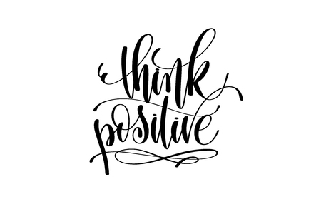 think positive motivational and inspirational quote, typography printable wall art, handwritten lettering isolated on white background, black ink calligraphy vector illustration