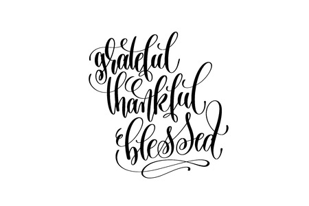 Grateful thankful blessed hand lettering inscription to thanksgiving