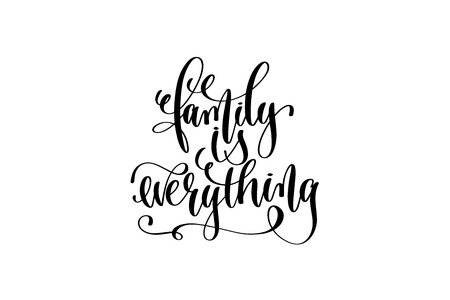 Family is everything hand written lettering positive quote
