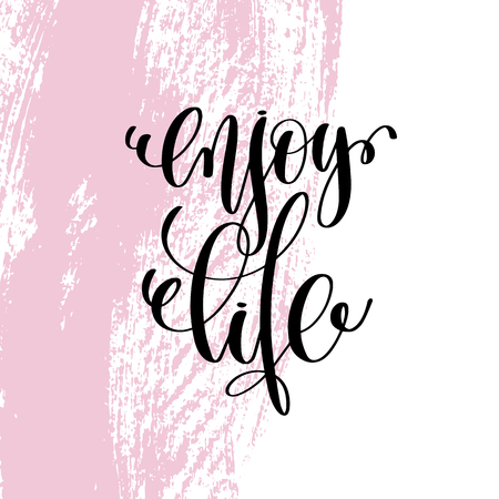 Enjoy life hand written lettering positive quote about life and love, calligraphy vector illustration.