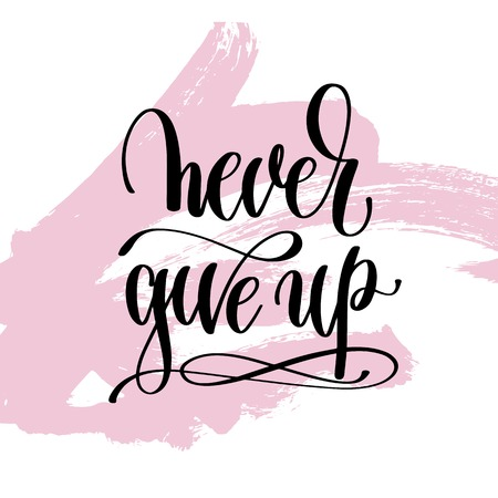motto: Never give up lettering.