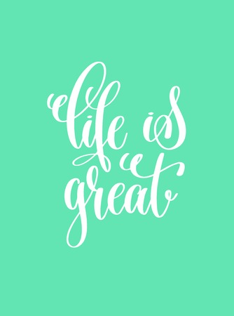 Life is great hand lettering inscription, motivation and inspiration love and life positive quote, calligraphy vector illustration Illustration