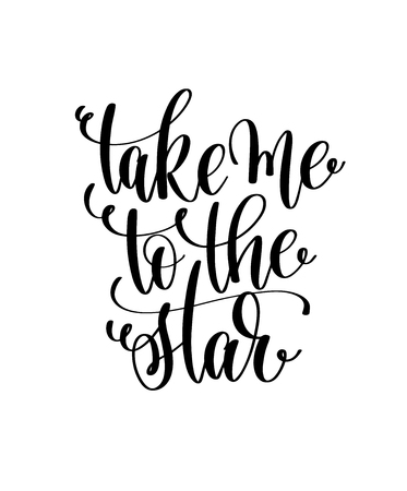 Take me to the star hand lettering inscription, motivation and inspiration love and life positive quote, calligraphy vector illustration