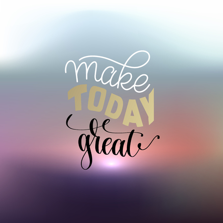 make today great  hand lettering positive quote poster