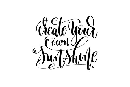 create your own sunshine hand lettering inscription positive quo