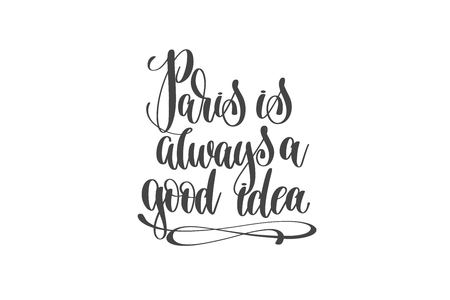 Paris is always a good idea hand written lettering positive quote.