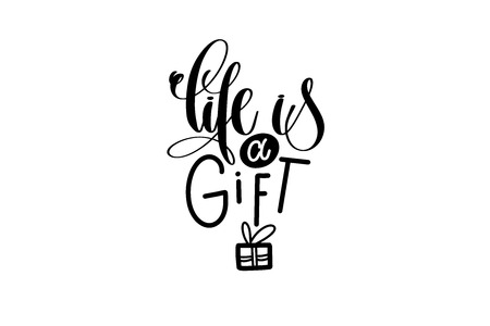 life is a gift - hand lettering inscription, motivation and insp