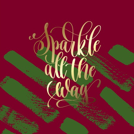 Sparkle all the way - gold hand lettering on green and purple brush stroke