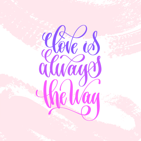 love is always the way - hand lettering inscription text to valentines day design, love letters on abstract pink brush stroke background, calligraphy vector illustration