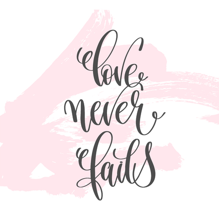 Love never fails - hand lettering inscription text to valentines day design, love letters on abstract pink brush stroke background, calligraphy vector illustration.