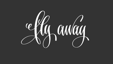 Fly away hand lettering inscription motivation and inspiration positive quote poster, black and white calligraphy vector illustration.