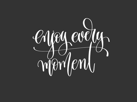 Enjoy every moment hand lettering inscription motivation and inspiration positive quote poster, black and white calligraphy vector illustration. Vettoriali