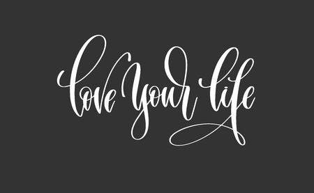 Love your life hand lettering inscription motivation and inspiration positive quote poster, black and white calligraphy vector illustration.