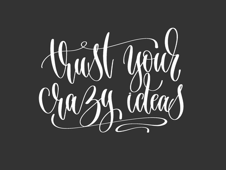 trust your crazy ideas - hand lettering inscription motivation and inspiration positive quote poster, black and white calligraphy vector illustration.