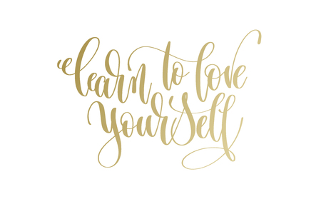 Learn to love yourself golden hand lettering inscription text, motivation and inspiration positive quote, calligraphy vector illustration.