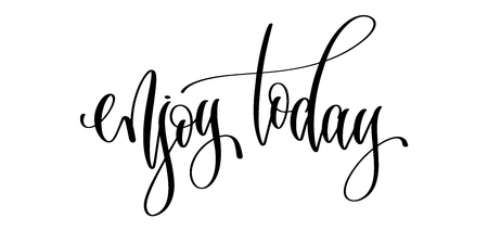 enjoy today - hand lettering inscription text