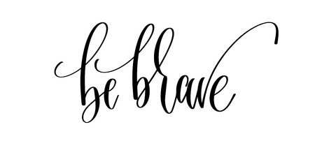 Be brave and lettering inscription text, motivation .
