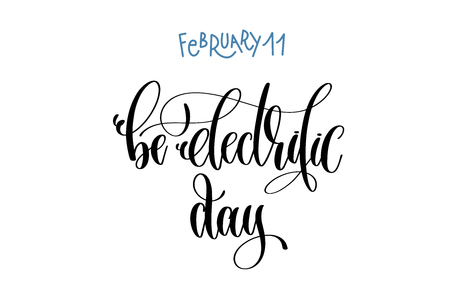 february 11 - be electrific day - , hand lettering inscription
