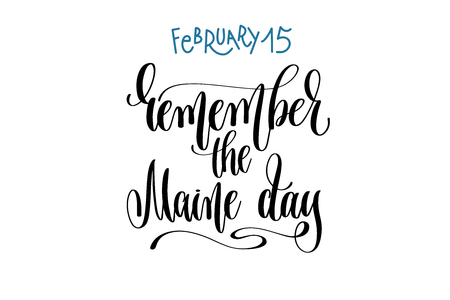 February 15 - remember the Maine day - hand lettering inscription