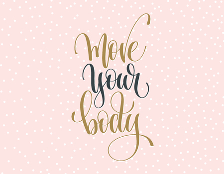 move your body - gold and gray hand lettering inscription text on a pink with white dots background.