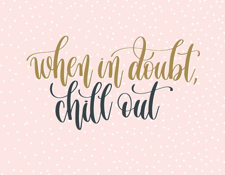 when in doubt chill out - gold and gray hand lettering Vectores