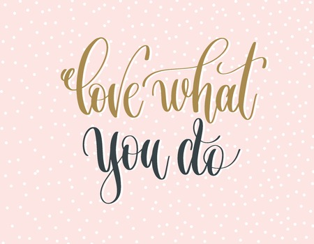 love what you do - gold and gray hand lettering inscription text 일러스트