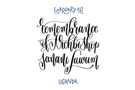 february 16 - remembrance of Archbishop janani Luwum - uganda, hand lettering inscription text to world winter holiday design, calligraphy vector illustration
