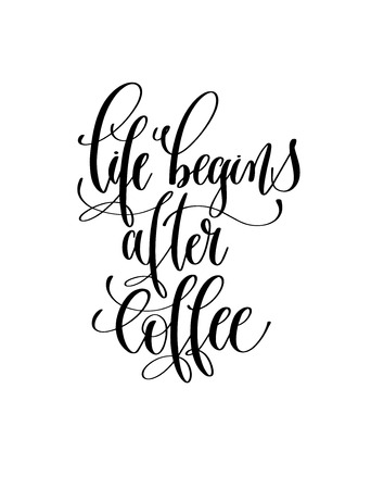 life begins after coffee - black and white hand lettering inscription text to coffee house design, calligraphy vector illustration