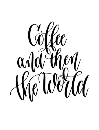 coffee and then the world - black and white hand lettering inscription text to coffee house design, calligraphy vector illustration Ilustração