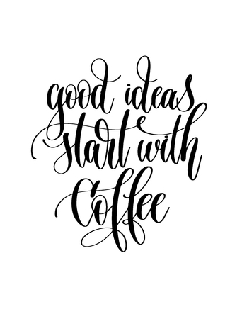 good ideas start with coffee - black and white hand lettering text to coffee house design, calligraphy vector illustration Vectores