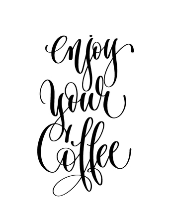 enjoy your coffee - black and white hand lettering text to coffee house design, calligraphy vector illustration Vettoriali