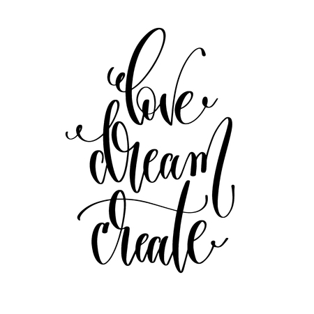 love dream create - hand lettering inscription text, motivation and inspiration positive quote, calligraphy vector illustration