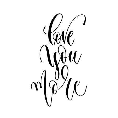 Te amo más: texto de inscripción de letras a mano, cita positiva de motivación e inspiración, ilustración de vector de caligrafía