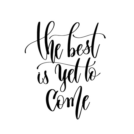 the best is yet to come - hand lettering inscription text, motiv