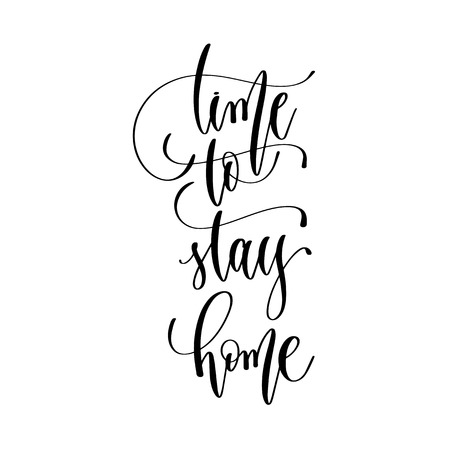 time to stay home - hand lettering inscription text, motivation and inspiration positive quote, calligraphy vector illustration